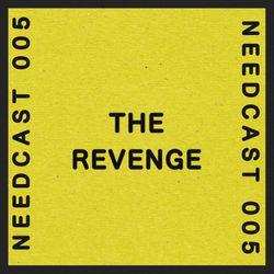 Needcast 005 The Revenge