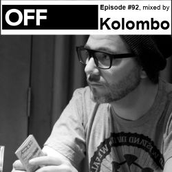 OFF Recordings Podcast Episode #92, mixed by Kolombo