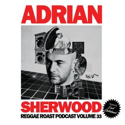 RR Podcast Volume 33: Adrian Sherwood Guest Mix - Hosted by Earl Gateshead