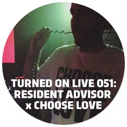 Turned On Live 051: Resident Advisor x Choose Love