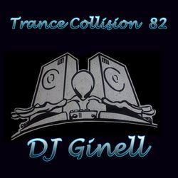 Trance Collision Session 82 Mixed by DJ Ginell