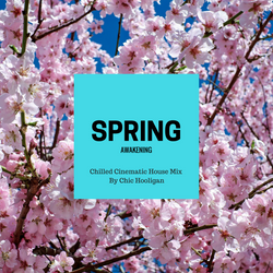 Chic Hooligan: A Spring Awakening (Chilled Cinematic House Mix)