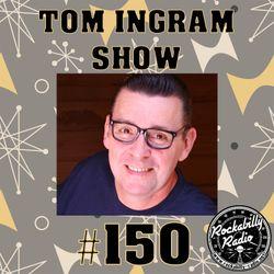 Tom Ingram Show #150 - Recorded LIVE from Rockabilly Radio December 9th 2018