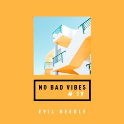 Evil Needle - No Bad Vibes Mix