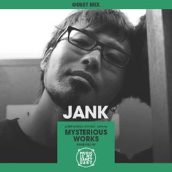 MIMS Guest Mix: JANK (Mysterious Works, Japan)