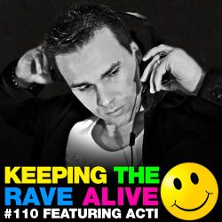 Keeping The Rave Alive Episode 110 featuring Acti