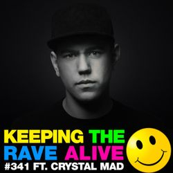 Keeping The Rave Alive Episode 341 feat. Crystal Mad