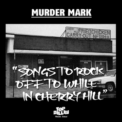 Murder Mark - Songs To Rock Off While In Cherry Hill (2013)
