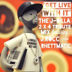 """""""GET LIVE WITH IT"""" (THE J DILLA 2X4 TRIBUTE MIX) - J.ROCC & RHETTMATIC"""