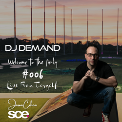 Welcome to the party - Volum 006 with DJ DEMAND - Jason Cohen - Live from Top Golf