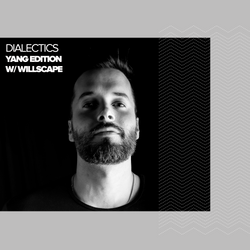 Dialectics 010 - Willscape Guest Mix - Yang Edition