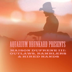Maison Dufrene III :: Outlaws, Ramblers & Hired Hands