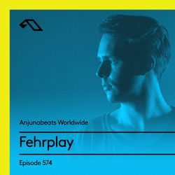 Anjunabeats Worldwide 574 with Fehrplay
