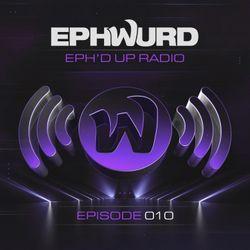 Ephwurd presents Eph'd Up Radio #010