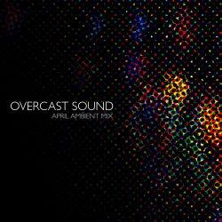Overcast Sound - April Ambient Mix
