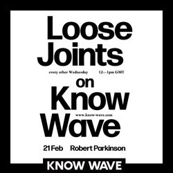 Loose Joints Radio, with special guest Robert Parkinson - Februrary 21st, 2018