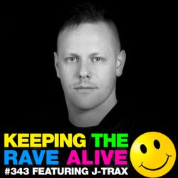 Keeping The Rave Alive Episode 343 feat. J-Trax