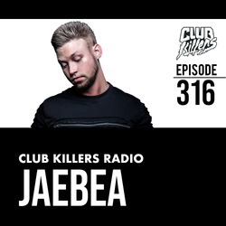 Club Killers Radio #316 - JaeBea