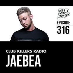 Club Killers Radio #316 - JaeBea