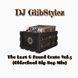 DJ GlibStylez - The Lost & Found Crate Vol.3 (Oldschool Hip Hop Mix)