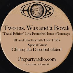 Two 12s Wax and a Bozak 12-3-17 Edition all vinyl Sundays with Tony Troffa and Guest Chino3