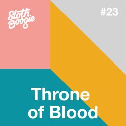 SlothBoogie Guestmix #023 - Throne of Blood