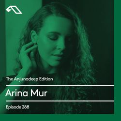 The Anjunadeep Edition 288 with Arina Mur