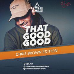 DJYEMI - #ThatGoodGood Chris Brown @DJ_YEMI