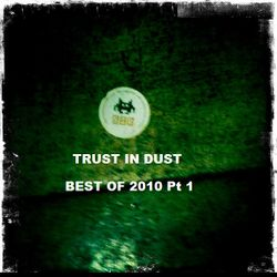 Trust in Dust 026 on @SpaceinvaderFM Best of 2010 Pt 1