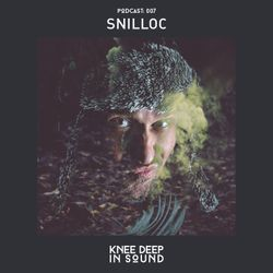Knee Deep In Sound Podcast 007 - Snilloc