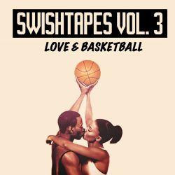 Swish - Swishtapes v3: Love and Basketball