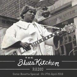 THE BLUES KITCHEN RADIO - Sister Rosetta Special - 27th April 2018