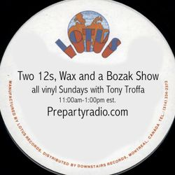 Two 12s, Wax and a Bozak Show 5-28-17 edition all vinyl with Tony Troffa