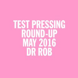 Test Pressing Japan / May 2016 Round Up Part 2 / Up The Tempo / Dr Rob