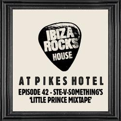 "Episode 42: Ste-V-Something's ""Little Prince At Ibiza Rocks House Mixtape"""