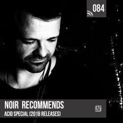 Noir Recommends 084 Acid Special (2018 Releases)