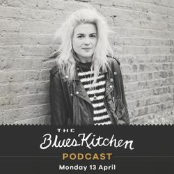 THE BLUES KITCHEN PODCAST: 13th April 2020