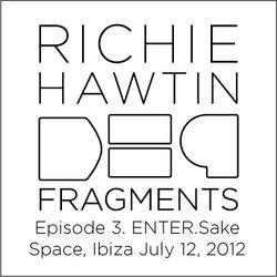 Richie Hawtin: DE9 Fragments 3. ENTER.Sake.2 (Space, Ibiza, July 12, 2012)