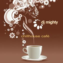 DJ Mighty - Chillhouse Cafe