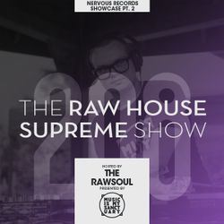 """The RAW HOUSE SUPREME Show - #208 """"Nervous Records Showcase Pt. 2"""" (Hosted by The RawSoul)"""