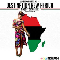 Juice Boxx Radio Monster Mix 30: Destination New Africa (afrobeat)