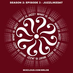 What Is Jazz? with Dj Juzzlikedat (Season 2: Episode 3)