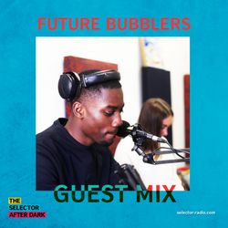 Selector After Dark - Future Bubblers Sound System