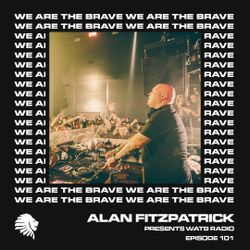 We Are The Brave Radio 101 (Alan Fitzpatrick @ WHP)