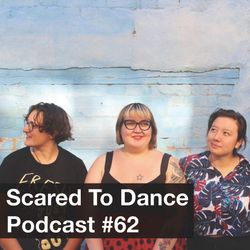 Scared To Dance Podcast #62