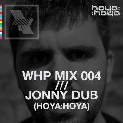 WHP12 MIX 004 /// JONNY DUB x HOYA:HOYA