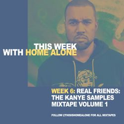 Week 6: Real Friends - The Kanye Samples Mix Volume 1