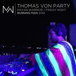 Thomas Von Party - Mayan Warrior - Friday Night - Burning Man 2104