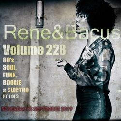 Rene&Bacus - Volune 228, 80's SOUL, FUNK, BOOGIE & ELECTRO PT 1 OF 3 (SEP 2019)
