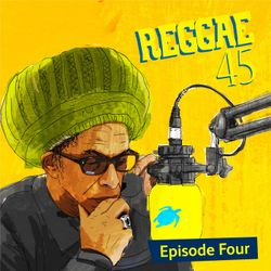 Don Letts and Turtle Bay present Reggae 45 - Episode 4